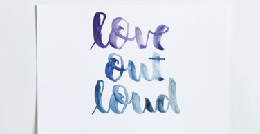 """Hand Lettering """"Love out loud"""""""